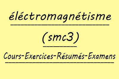 Eléctromagnétisme SMC3 Cours // Td Et Exercices // Résumés // Examens