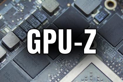 Apa Itu Aplikasi GPU-Z ?
