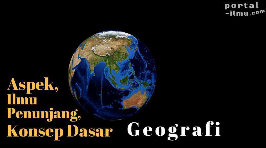 2 Aspek, 14 Ilmu Penunjang dan 10 Konsep Dasar Geografi