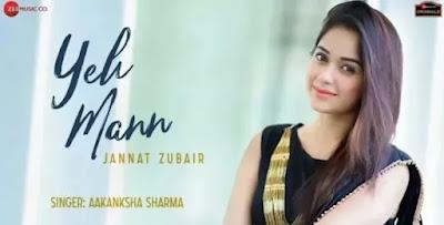 यह मन YEH MANN Lyrics - Aakanksha Sharma feat. Zannat Zubair