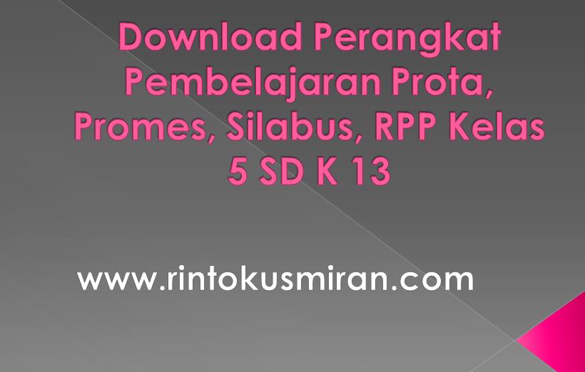Rinto Kusmiran Download Perangkat Pembelajaran Prota Promes Silabus Rpp Kelas 5 Sd K 13