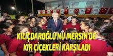 Kılıçdaroğlu'nu Mersin'de Kır Çiçekleri Karşıladı