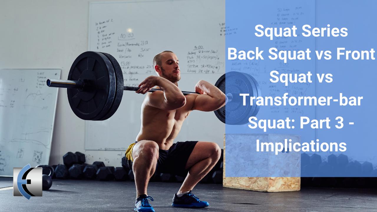 Back Squat v Front Squat v Transformer-bar Squat: Part 3 - Implications - themanualtherapist.com
