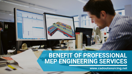 Benefits MEP Engineering Services - CAD Outsourcing