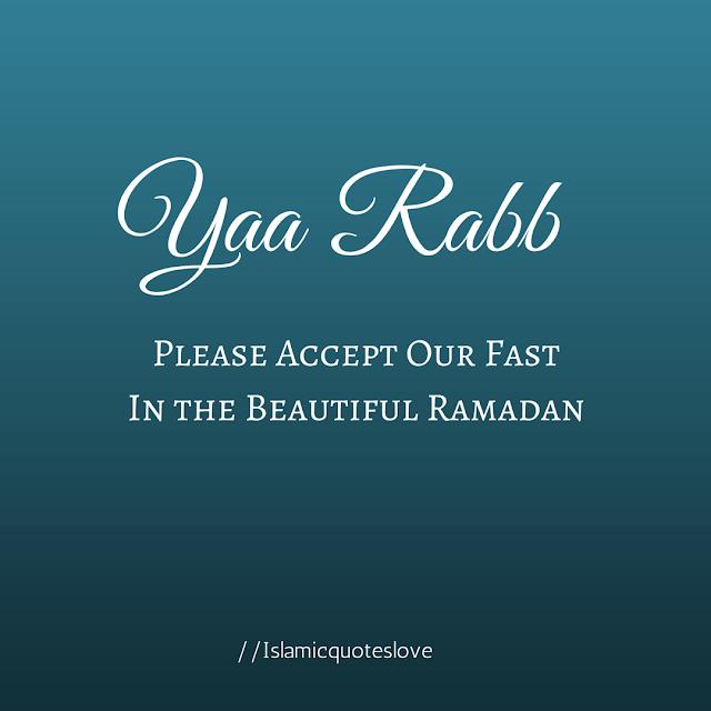 Yaa Rabb Please accept our Fast in the beautiful Ramadan.