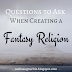 Questions to Ask When Creating a Fantasy Religion