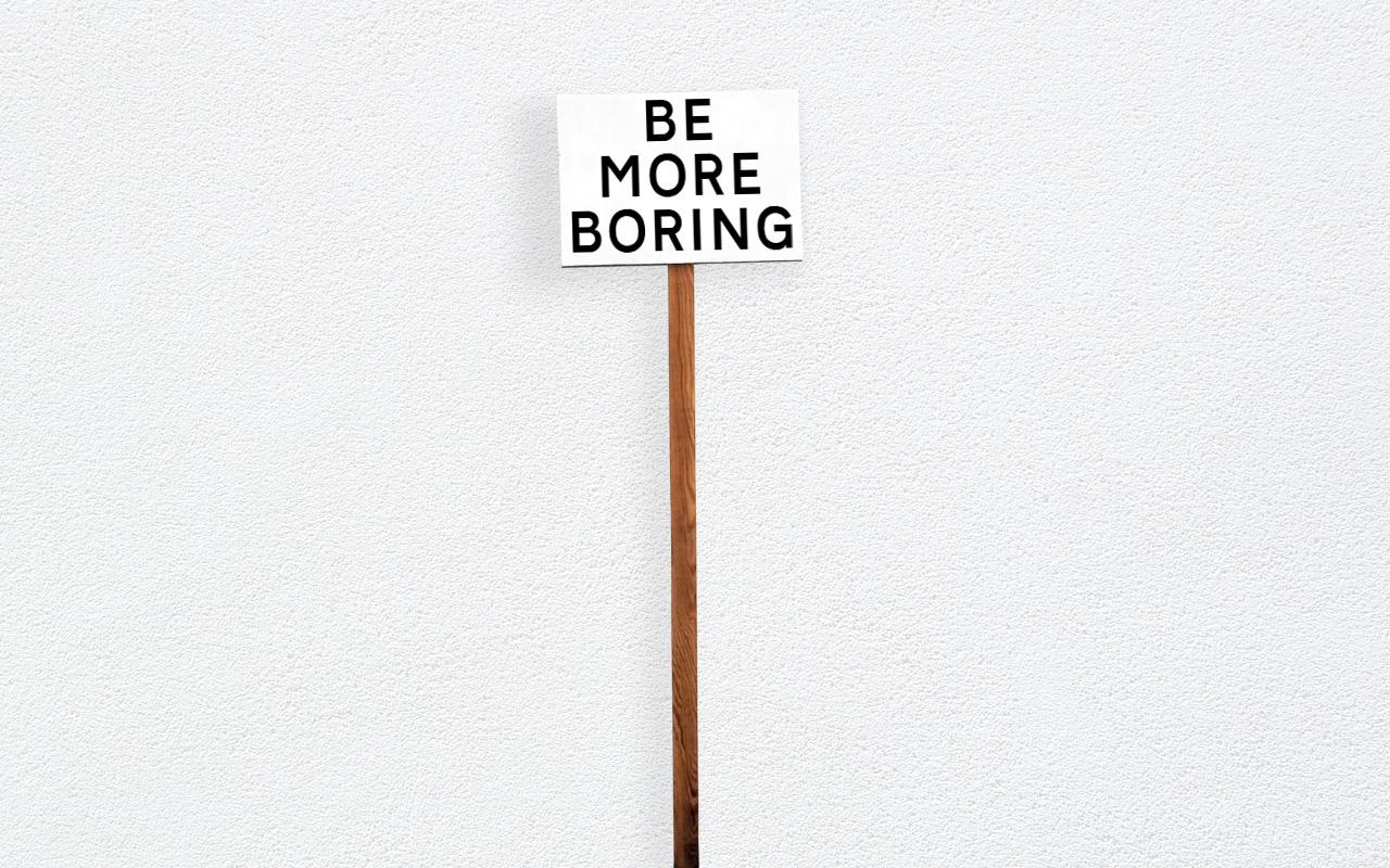 Be More Boring Sign © Graeme Walker 2020