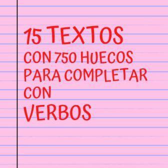 15 TEXTOS CON 750 HUECOS PARA COMPLETAR CON VERBOS