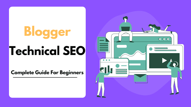 Blogger Technical SEO: Complete Guide For Beginners
