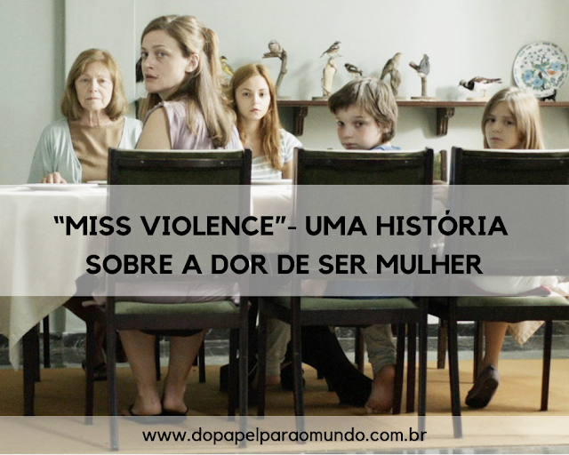 """""""Miss Violence""""- Uma história sobre a dor de ser mulher"""