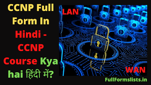 https://www.fullformslists.in/2021/06/ccnp-full-form-in-hindi-ccnp-course-kya.html