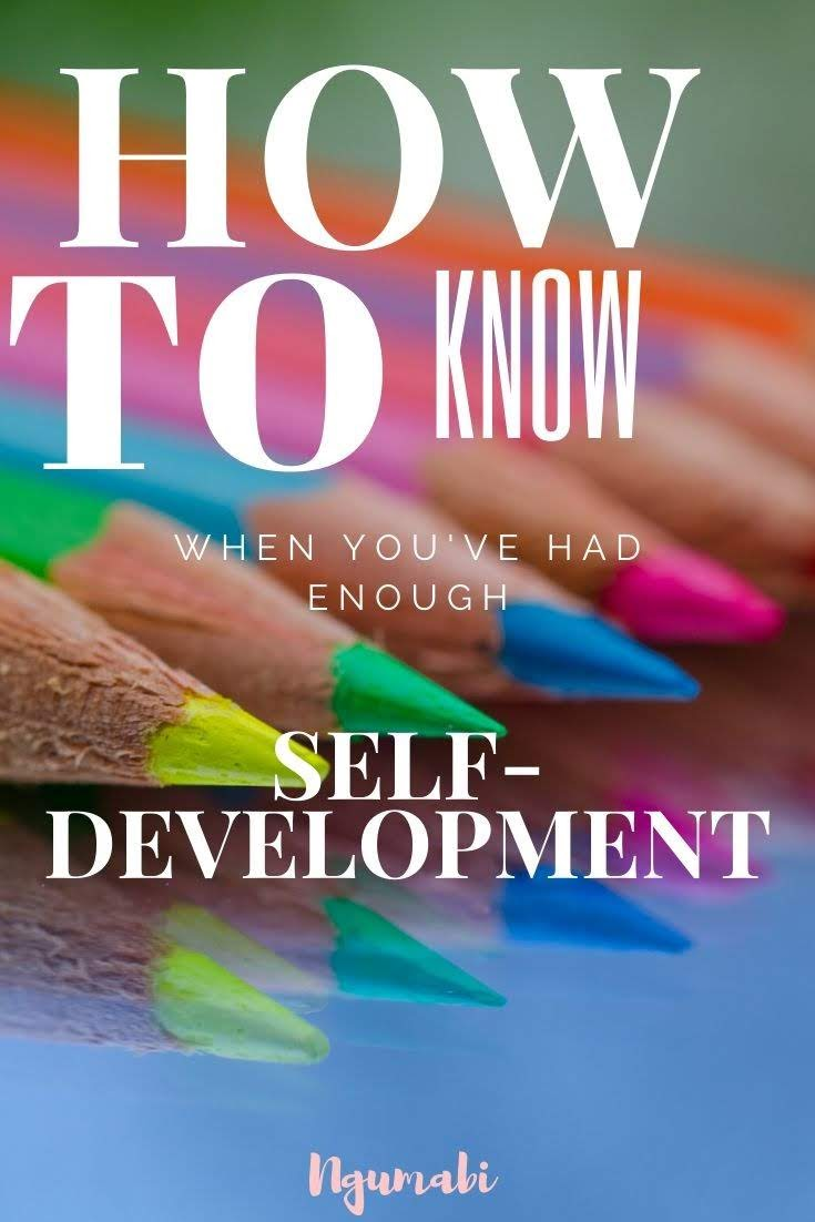 How to know when you've had enough self development