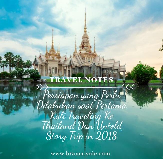 Persiapan yang Perlu Dilakukan saat Pertama Kali Traveling Ke Thailand Dan Untold Story Trip in 2018