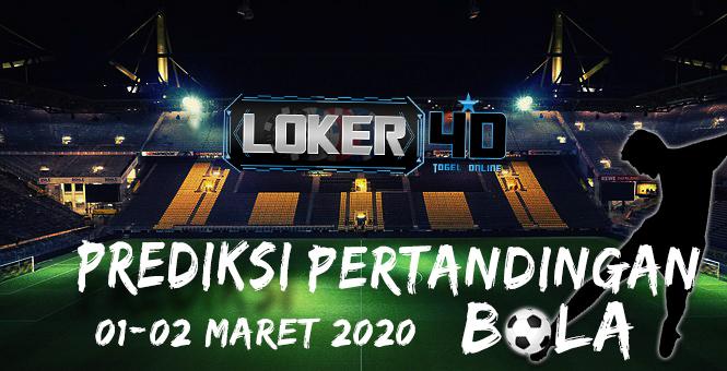 PREDIKSI PERTANDINGAN BOLA 01-02 MARET 2020