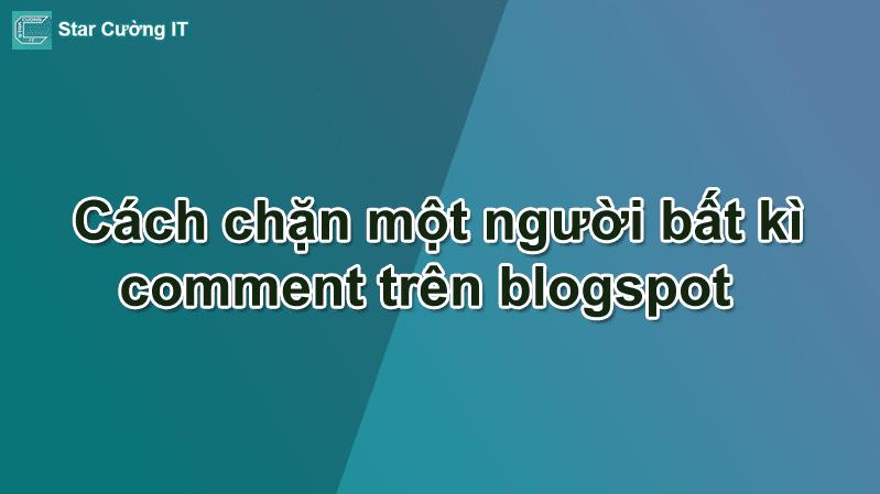Cách chặn một người bất kì comment trên blogspot