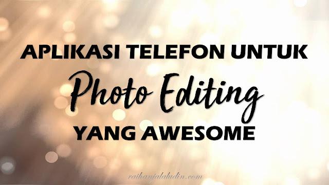Aplikasi Telefon Untuk 'Photo Editing' yang Awesome