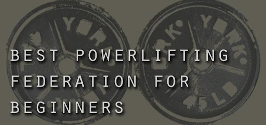 Best Powerlifting Federation for Beginners