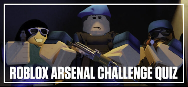 Roblox Arsenal Challenge Quiz Answers Bequizzed