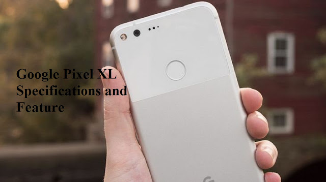 Google Pixel XL Specifications and Feature