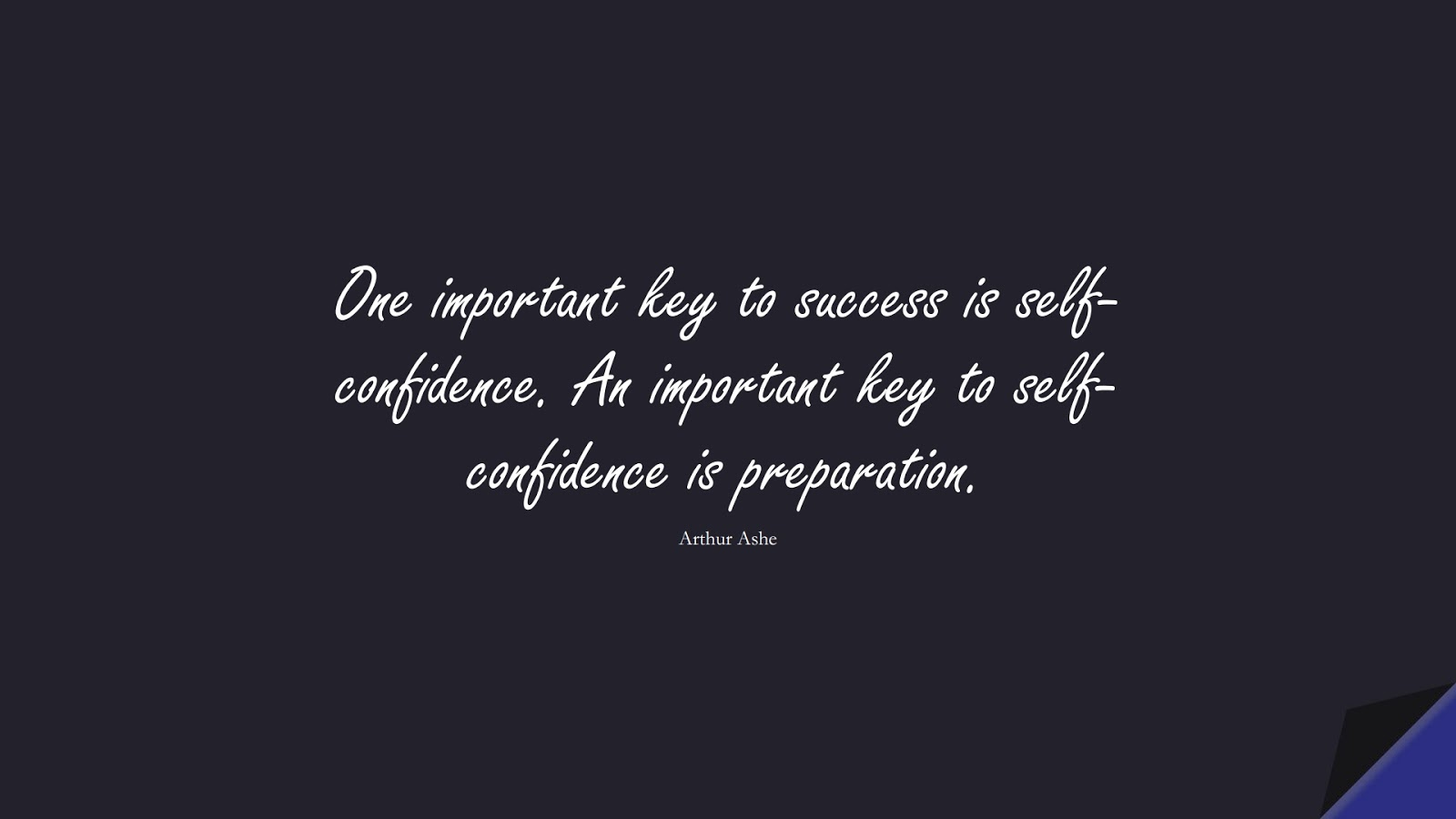 One important key to success is self-confidence. An important key to self-confidence is preparation. (Arthur Ashe);  #SuccessQuotes