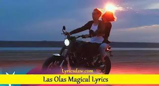 Las Olas Magical Lyrics