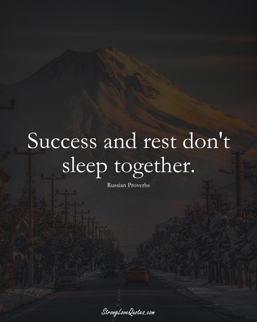 Success and rest don't sleep together. (Russian Sayings);  #AsianSayings