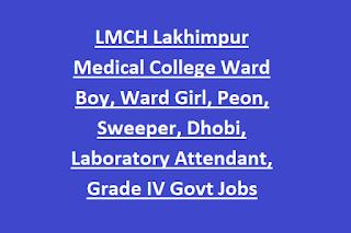 LMCH Lakhimpur Medical College Ward Boy, Ward Girl, Peon, Sweeper, Dhobi, Laboratory Attendant, Grade IV Govt Jobs Online