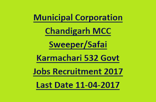 Municipal Corporation Chandigarh MCC Sweeper, Safai Karmachari 532 Govt Jobs Recruitment 2017 Last Date 11-04-2017