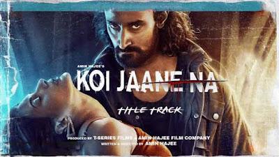 Lyrics Of New Songs Koi Jaane Na Title Track