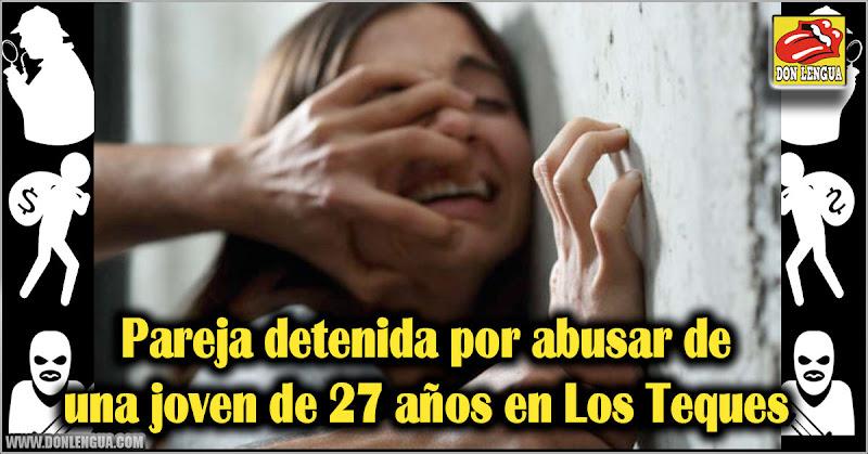 Pareja detenida por abusar de una joven de 27 años en Los Teques