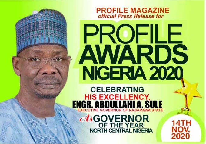 PROFILE MAGAZINE TO CELEBRATE ENGR. ABDULLAHI A. SULE AS GOVERNOR OF THE YEAR NORTH CENTRAL NIGERIA BY WYTE IMAGE MEDIA