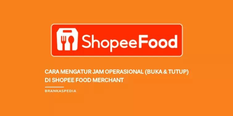cara mengatur jam operasional buka tutup shopee food merchant