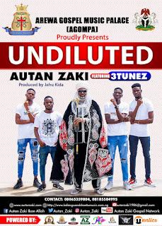 DOWNLOAD MUSIC MP3: Undiluted-Autan Zaki Ft. 3Tunez (Prod. By Jehu)