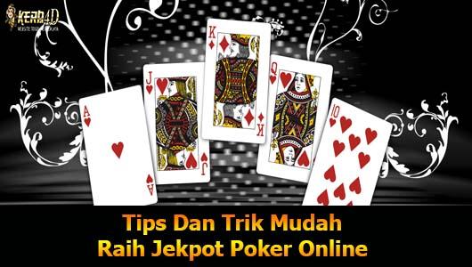 Tips Dan Trik Mudah Raih Jekpot Poker Online