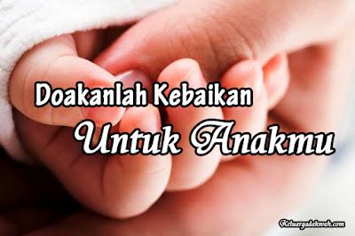Doakanlah Kebaikan Untuk Anakmu