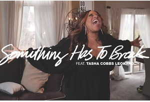 Lyrics: Kierra Sheard Ft. Tasha Cobbs Leonard - Something Has To Break