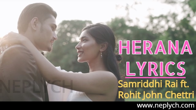 HERANA Lyrics  - Samriddhi Rai ft. Rohit John Chettri. Here is the Lyrics of Herena by Samriddhi Rai ft. Rohit John Chettri. Herana timi ra ma Yaha samma pugna Kati samaya lagyo hoi Soche jasto bhayo nai Aankha heri bolana Garo jhan mann kholana Biti gaye din haru Kehi sochchu ma baru herana lyrics, herana lyrics and chords, herana guitar lesson herana karaoke herana free mp3 download herana free song download, samriddhi rai herana lyrics, samriddhi rai herana lyrics and chords samriddhi rai herana guitar chords samriddhi rai herana guitar lesson lyrics of herana samriddhi rai  chords of herana samriddhi rai  samriddhi rai songs lyrics samriddhi rai songs lyrics and chords samroddhi rai new song samriddhi rai and rohit john chettri herena  samriddhi rai and rohit john chettri herana lyrics samriddhi rai and rohit john chettri lherana lyrics and chords rohit john chettri songs lyrics rohit john chettri songs collection