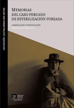 """""""Memorias del caso peruano de esterilización forzada"""", compilación e investigación de Alejandra Ballón"""