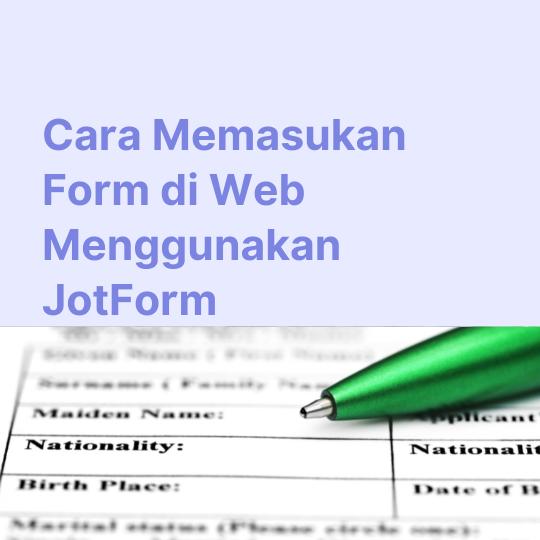 Cara Memasukan Form di Web Menggunakan JotForm