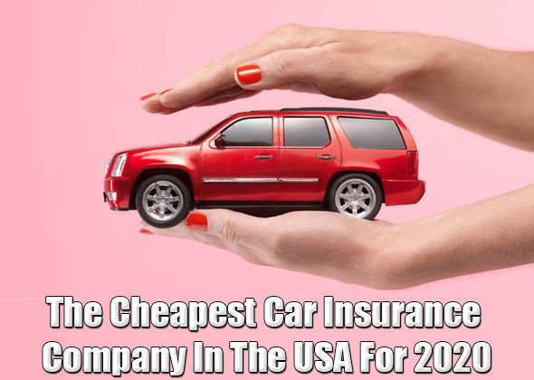 The Cheapest Car Insurance Company In The USA For 2020