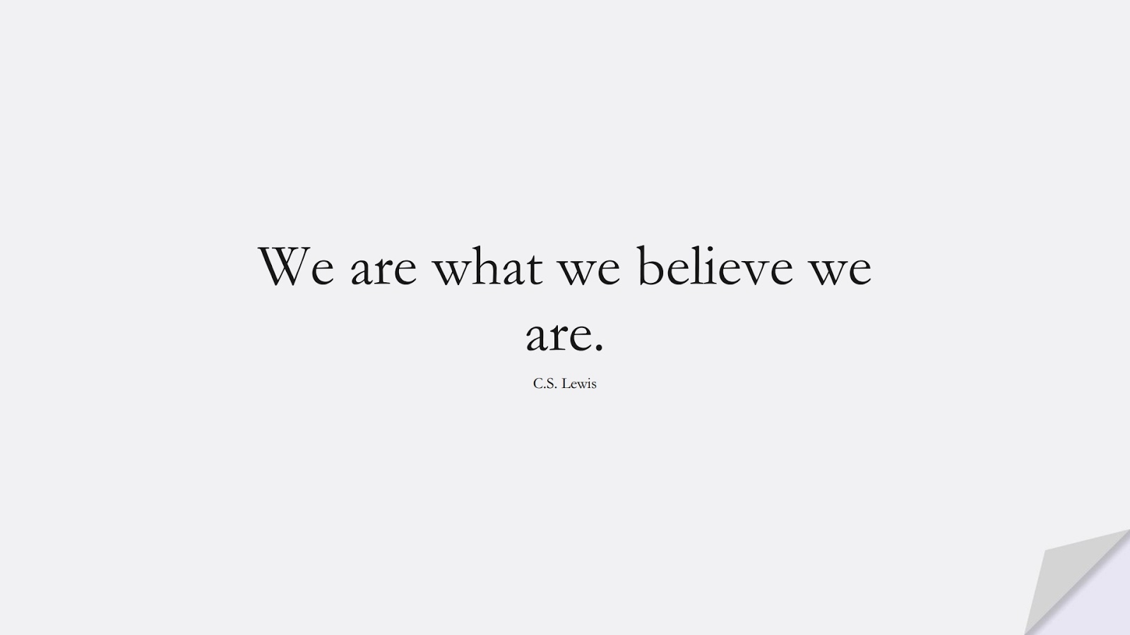 We are what we believe we are. (C.S. Lewis);  #ShortQuotes