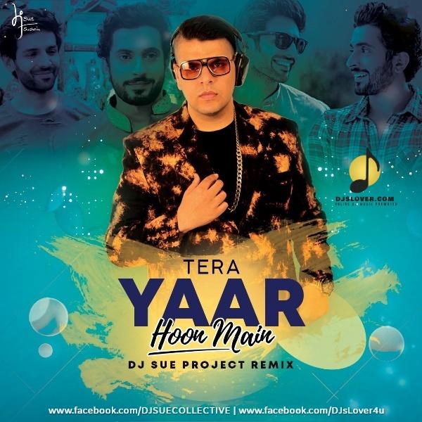 Tera Yaar Hoon Main Remix DJ Sue Project