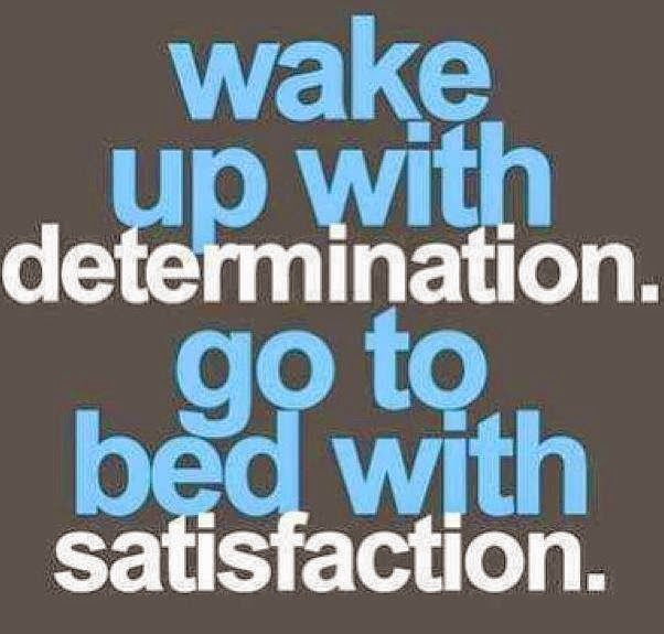 Wake Up With Determination Go To Bed With Satisfaction Quotes