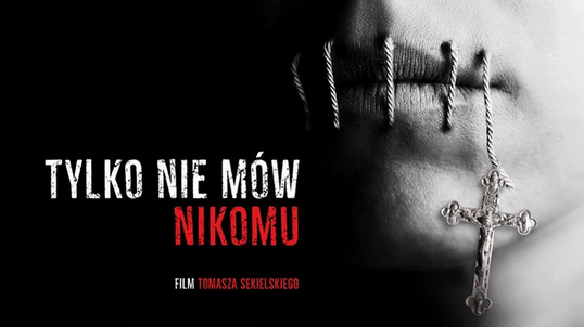 Tell No One – a documentary directed by Tomasz Sekielski about child sexual abuse in the Catholic Church in Poland