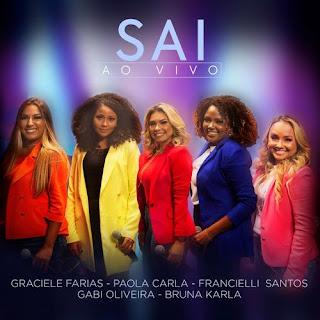 Baixar Música Gospel Sai (Ao Vivo) - Bruna Karla, Graciele Farias, Paola Carla, Francielli Santos e Gabi Oliveira Mp3