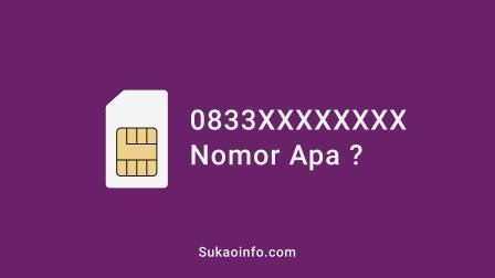 0833 nomor operator apa - 0833 kartu apa  - 0833 nomor daerah mana - 0833 nomor provider apa - 0833 kartu perdana apa