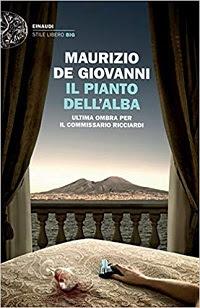 Il pianto dell'alba Ultima ombra per il commissario Ricciardi di Maurizio De Giovanni