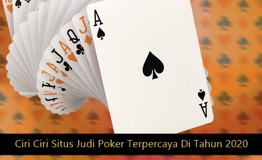 Ciri Ciri Situs Judi Poker Terpercaya Di Tahun 2020