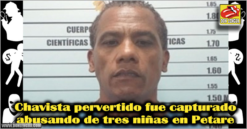 Chavista pervertido fue capturado abusando de tres niñas en Petare