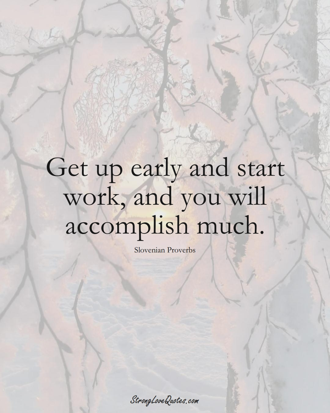 Get up early and start work, and you will accomplish much. (Slovenian Sayings);  #EuropeanSayings